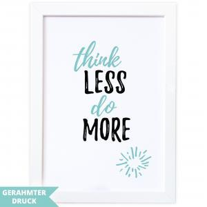 Poster A4 Kunstdruck mit Rahmen (21x30 cm) | Think less do more